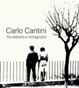 Copertina di 'Carlo Cantini. Tra realismo e immaginario. 50 anni di fotografia. Catalogo della mostra (Firenze, 26 gennaio-27 marzo 2019). Ediz. illustrata'