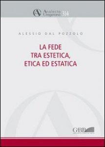 Copertina di 'La fede tra estetica, etica ed estatica'