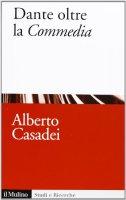 Dante oltre la Commedia - Alberto Casadei