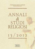 Annali di studi religiosi [vol.13] / 2013 - Fondazione Bruno Kessler - Scienze religiose