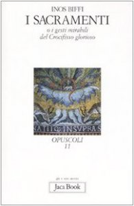 Copertina di 'I sacramenti. O i gesti mirabili del crocifisso glorioso'