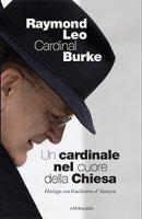 Un cardinale al cuore della Chiesa - Raymond L. Burke