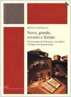 Novo, grande, coverto e ferrato. Gli inventari di biblioteca e la cultura a Milano nel Quattrocento - Pedralli Monica
