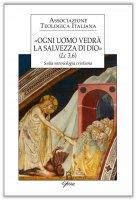 «Ogni uomo vedrà la salvezza di Dio» (Lc 3,6) - Associazione Teologica Italiana