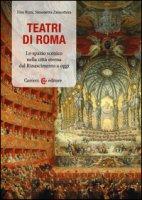 Teatri a Roma. Lo spazio scenico nella città eterna dal Rinascimento a oggi - Rizzi Elsa, Zanzottera Simonetta