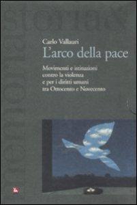 Copertina di 'L' arco della pace. Movimenti e istituzioni contro la violenza e per i diritti umani tra Ottocento e Novecento'