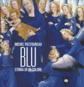 Blu. Storia di un colore. Ediz. a colori - Pastoureau Michel