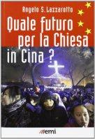 Quale futuro per la Chiesa in Cina? - Lazzarotto Angelo S.