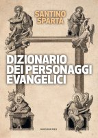Dizionario dei personaggi evangelici - Santino Spartà