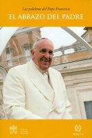 El Abrazo del Padre - Francesco (Jorge Mario Bergoglio)