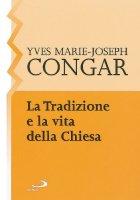 La tradizione e la vita della Chiesa - Congar Yves