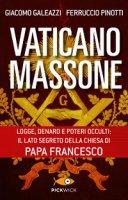 Vaticano massone. Logge, denaro e poteri occulti: il lato segreto della Chiesa di papa Francesco - Giacomo Galeazzi, Ferruccio Pinotti