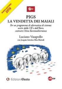 Copertina di 'PIGS. La vendetta dei maiali. Per un programma di alternativa di sistema: uscire dalla UE e dall'Euro, costruire l'Area Euromediterranea'
