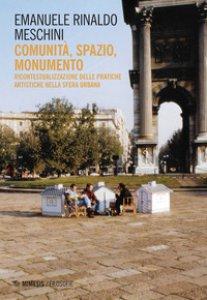 Copertina di 'Comunità, spazio, monumento. Ricontestualizzazione delle pratiche artistiche nella sfera urbana'