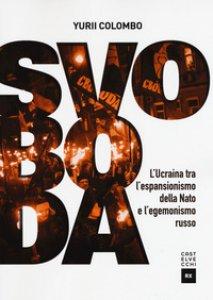 Copertina di 'Svoboda. L'Ucraina tra l'espansionismo della Nato e l'egemonismo russo'