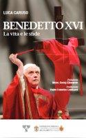 Benedetto XVI. La vita e le sfide - Luca Caruso