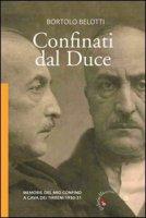 Confinati dal Duce. Memorie del mio confino a Cava dei Tirreni 1930-31 - Belotti Bortolo