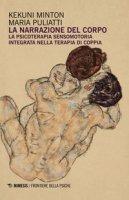 La narrazione del corpo. La psicoterapia sensomotoria integrata nella terapia di coppia - Minton Kekuni, Puliatti Maria