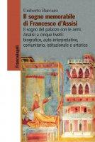Il sogno memorabile di Francesco d'Assisi. Il sogno del palazzo con le armi. Analisi a cinque livelli: biografico, auto-interpretativo, comunitario, istituzionale e artistico - Umberto Barcaro