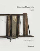 Giuseppe Maraniello. Legni. Ediz. italiana e inglese - Eccher Danilo