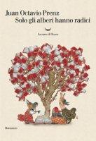 Solo gli alberi hanno radici - Prenz J. Octavio