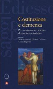Copertina di 'Costituzione e clemenza. Per un rinnovato statuto di amnistia e indulto'