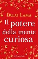 Potere della mente curiosa. (Il) - Tenzin Gyatso