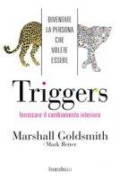 Triggers. Innescare il cambiamento interiore. Diventate la persona che volete essere - Goldsmith Marshall, Reiter Mark