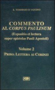 Copertina di 'Commento al Corpus Paulinum (expositio et lectura super epistolas Pauli apostoli) [vol_2]. Prima Lettera ai corinzi'