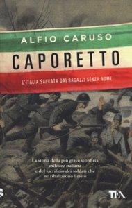 Copertina di 'Caporetto. L'Italia salvata dai ragazzi senza nome'