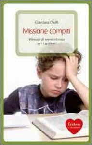 Copertina di 'Missione compiti. Manuale di sopravvivenza per i genitori'