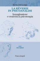 La rêverie in psicoanalisi. Immaginazione e creatività in psicoterapia - Del Longo Nevio