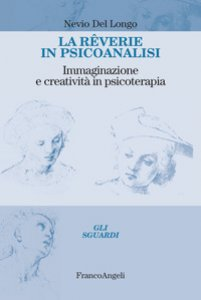 Copertina di 'La rêverie in psicoanalisi. Immaginazione e creatività in psicoterapia'
