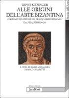 Alle origini dell'arte bizantina - Kitzinger Ernst