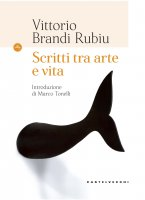 Scritti tra arte e vita - Vittorio Brandi Rubiu