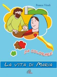 Copertina di 'La vita di Maria da colorare'