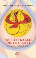 Abitati dallo Spirito Santo - Paul Dominique Marcovits