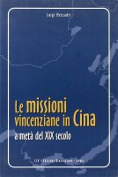Le missioni vincenziane in Cina a metà del XIX secolo. Riflessione critica di Joseph Gabet - Mezzadri Luigi