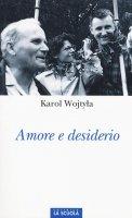 Amore e desiderio - Wojtyla Karol