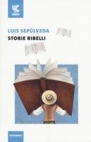 Storie ribelli - Sepúlveda Luis
