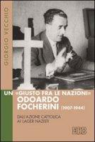 Un «Giusto fra le Nazioni» Odoardi Focherini (1907-1944) - Vecchio Giorgio