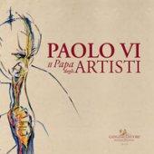 Paolo VI. Il papa degli artisti. Catalogo della mostra (Roma, 8 dicembre 2018-17 febbraio 2019). Ediz. a colori