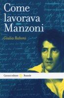 Come lavorava Manzoni - Raboni Giulia