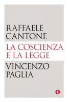 La coscienza e la legge - Vincenzo Paglia,  Raffaele Cantone
