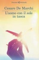 L'uomo con il sole in tasca - Cesare De Marchi