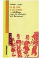 Se la cura è una danza. La metodologia espressivo-relazionale nella danzaterapia - Bellia Vincenzo