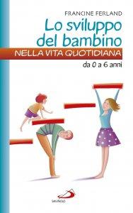 Copertina di 'Lo sviluppo del bambino nella vita quotidiana da 0 a 6 anni'