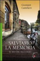 Salviamo la memoria. Il rito del racconto - Castellarin Giuseppe