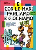E con le mani parliamo e giochiamo. Vol. 2. Esercizi, giochi, filastrocche da mimare con i bambini della scuola materna per insegnare e imparare in allegria