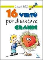 16 virtù per diventare grandi - Rizzi Gimmi